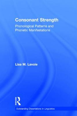 Consonant Strength: Phonological Patterns and Phonetic Manifestations - Outstanding Dissertations in Linguistics (Hardback)