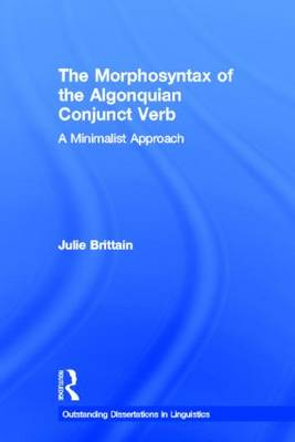 The Morphosyntax of the Algonquian Conjunct Verb: A Minimalist Approach - Outstanding Dissertations in Linguistics (Hardback)