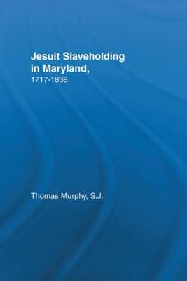 Jesuit Slaveholding in Maryland, 1717-1838 - Studies in African American History and Culture (Hardback)