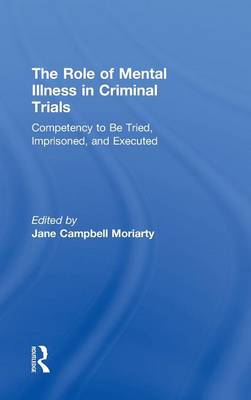 Competency to be Tried, Imprisoned, and Executed: The Role of Mental Illness in Criminal Trials (Hardback)