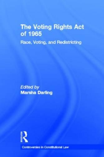 The Voting Rights Act of 1965: Race, Voting, and Redistricting - Controversies in Constitutional Law (Hardback)