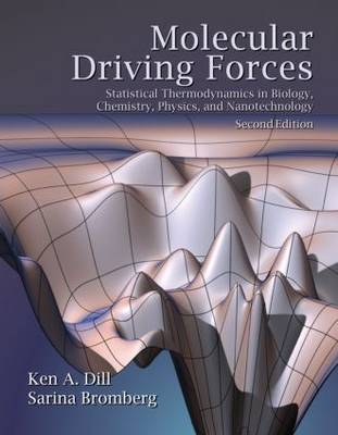 Molecular Driving Forces: Statistical Thermodynamics in Biology, Chemistry, Physics, and Nanoscience (Paperback)
