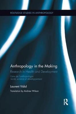 Anthropology in the Making: Research in Health and Development - Routledge Studies in Anthropology 16 (Paperback)