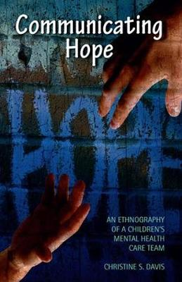 Communicating Hope: An Ethnography of a Children's Mental Health Care Team (Paperback)