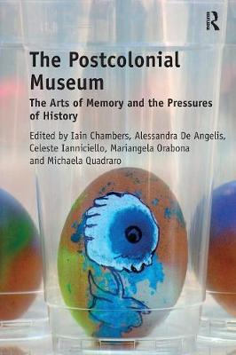 The Postcolonial Museum: The Arts of Memory and the Pressures of History (Paperback)