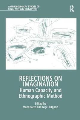 Reflections on Imagination: Human Capacity and Ethnographic Method - Anthropological Studies of Creativity and Perception (Paperback)