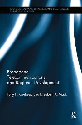 Broadband Telecommunications and Regional Development - Routledge Advances in Regional Economics, Science and Policy (Paperback)