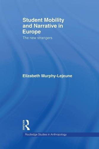 Student Mobility and Narrative in Europe: The New Strangers - Routledge Studies in Anthropology (Paperback)