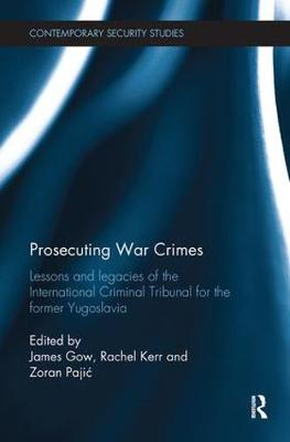 Prosecuting War Crimes: Lessons and legacies of the International Criminal Tribunal for the former Yugoslavia - Contemporary Security Studies (Paperback)