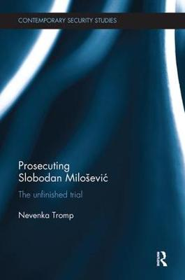 Prosecuting Slobodan Milosevic: The Unfinished Trial - Contemporary Security Studies (Paperback)