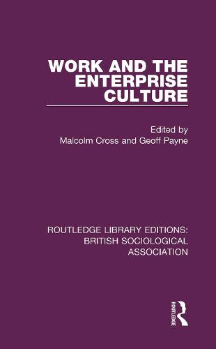 Work and the Enterprise Culture - Routledge Library Editions: British Sociological Association 12 (Hardback)