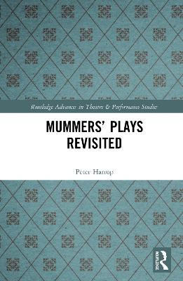 Mummers' Plays Revisited - Routledge Advances in Theatre & Performance Studies (Hardback)