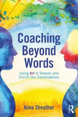 Coaching Beyond Words: Using Art to Deepen and Enrich Our Conversations (Paperback)