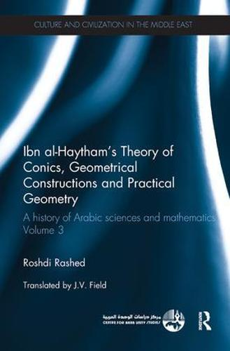 Ibn al-Haytham's Theory of Conics, Geometrical Constructions and Practical Geometry: A History of Arabic Sciences and Mathematics Volume 3 - Culture and Civilization in the Middle East (Paperback)