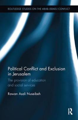 Political Conflict and Exclusion in Jerusalem: The Provision of Education and Social Services - Routledge Studies on the Arab-Israeli Conflict (Paperback)