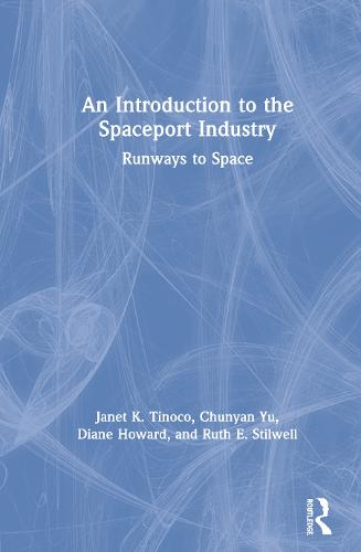 An Introduction to the Spaceport Industry: Runways to Space (Hardback)