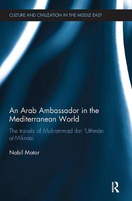 An Arab Ambassador in the Mediterranean World: The Travels of Muhammad ibn `Uthman al-Miknasi, 1779-1788 - Culture and Civilization in the Middle East (Paperback)