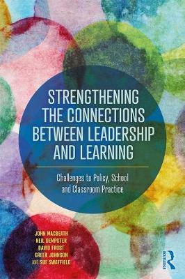 Strengthening the Connections between Leadership and Learning: Challenges to Policy, School and Classroom Practice (Paperback)