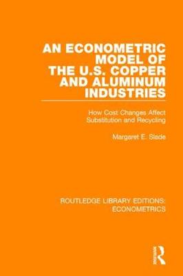 An Econometric Model of the U.S. Copper and Aluminum Industries: How Cost Changes Affect Substitution and Recycling - Routledge Library Editions: Econometrics (Hardback)