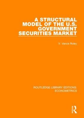 A Structural Model of the U.S. Government Securities Market - Routledge Library Editions: Econometrics (Hardback)