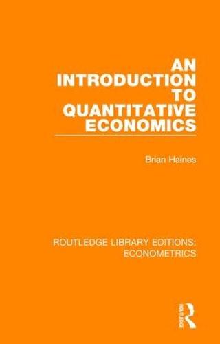 An Introduction to Quantitative Economics - Routledge Library Editions: Econometrics (Hardback)