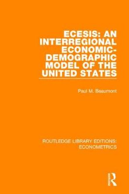 ECESIS: An Interregional Economic-Demographic Model of the United States - Routledge Library Editions: Econometrics (Hardback)