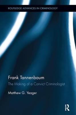 Frank Tannenbaum: The Making of a Convict Criminologist (Paperback)