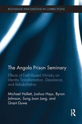 The Angola Prison Seminary: Effects of Faith-Based Ministry on Identity Transformation, Desistance, and Rehabilitation (Paperback)