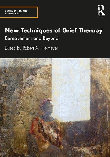 New Techniques of Grief Therapy: Bereavement and Beyond - Series in Death, Dying, and Bereavement (Paperback)