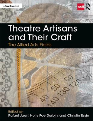 Theatre Artisans and Their Craft: The Allied Arts Fields (Hardback)