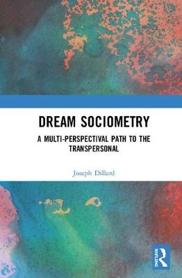 Dream Sociometry: A Multi-Perspectival Path to the Transpersonal (Hardback)