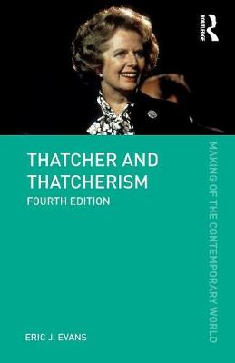 Thatcher and Thatcherism - The Making of the Contemporary World (Paperback)