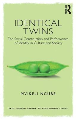 Identical Twins: The Social Construction and Performance of Identity in Culture and Society - Concepts for Critical Psychology (Paperback)