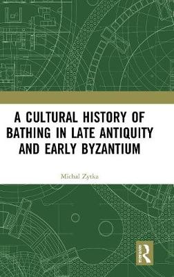 A Cultural History of Bathing in Late Antiquity and Early Byzantium (Hardback)