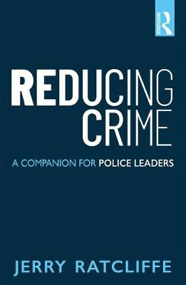 Reducing Crime: A Companion for Police Leaders (Paperback)
