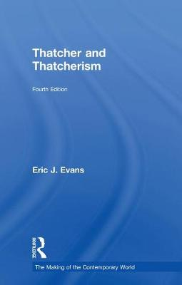 Thatcher and Thatcherism - The Making of the Contemporary World (Hardback)