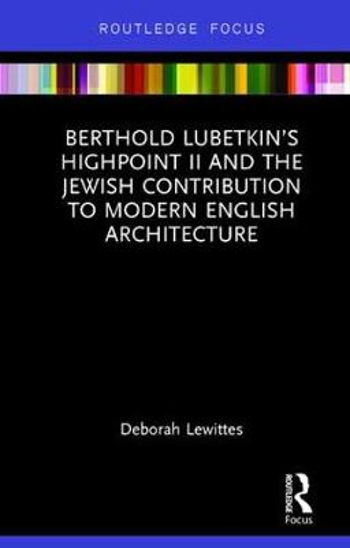 Berthold Lubetkin's Highpoint II and the Jewish Contribution to Modern English Architecture (Hardback)