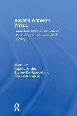 Beyond Women's Words: Feminisms and the Practices of Oral History in the Twenty-First Century (Hardback)