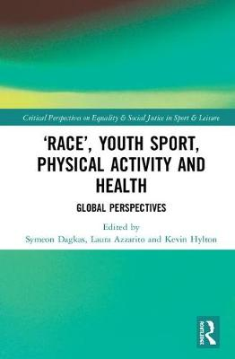 'Race', Youth Sport, Physical Activity and Health: Global Perspectives - Routledge Critical Perspectives on Equality and Social Justice in Sport and Leisure (Hardback)