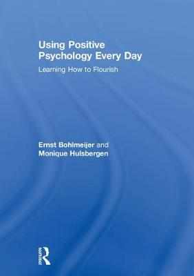 Using Positive Psychology Every Day: Learning How to Flourish (Hardback)