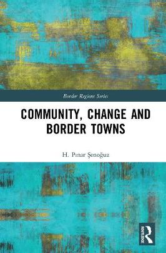 Community, Change and Border Towns - Border Regions Series (Hardback)