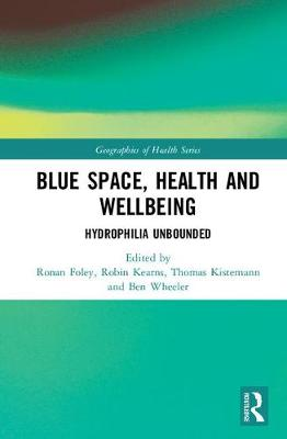 Blue Space, Health and Wellbeing: Hydrophilia Unbounded - Geographies of Health Series (Hardback)