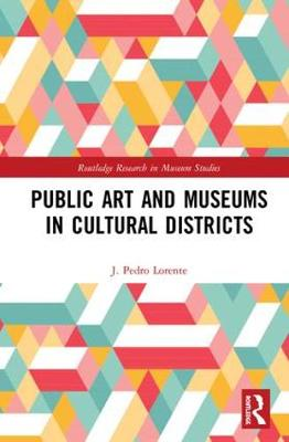 Public Art and Museums in Cultural Districts - Routledge Research in Museum Studies (Hardback)