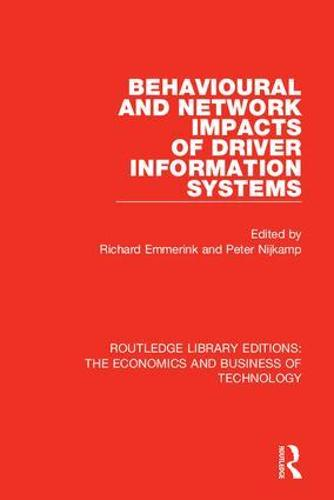 Behavioural and Network Impacts of Driver Information Systems - Routledge Library Editions: The Economics and Business of Technology (Hardback)