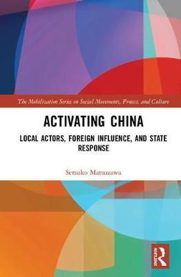 Activating China: Local Actors, Foreign Influence, and State Response - The Mobilization Series on Social Movements, Protest, and Culture (Hardback)