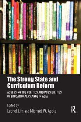 The Strong State and Curriculum Reform: Assessing the politics and possibilities of educational change in Asia (Paperback)