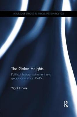 The Golan Heights: Political History, Settlement and Geography since 1949 - Routledge Studies in Middle Eastern Politics (Paperback)