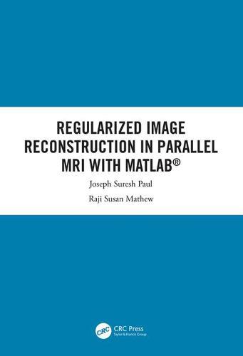 Regularized Image Reconstruction in Parallel MRI with MATLAB (Hardback)