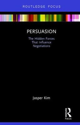 Persuasion: The Hidden Forces That Influence Negotiations - Routledge Focus on Business and Management (Hardback)