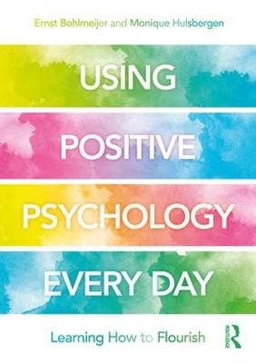 Using Positive Psychology Every Day: Learning How to Flourish (Paperback)
